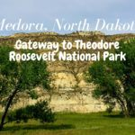Medora, North Dakota: Gateway to Theodore Roosevelt National Park
