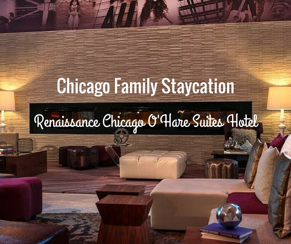 ChicagoFamily Staycation | Renaissance Chicago O'Hare Suites Hotel