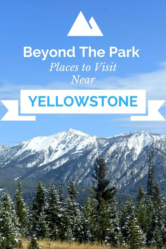 Guide to Yellowstone Country Montana: Places to visit near Yellowstone National Park