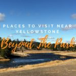 Places to visit near Yellowstone National Park | Yellowstone Country Montana