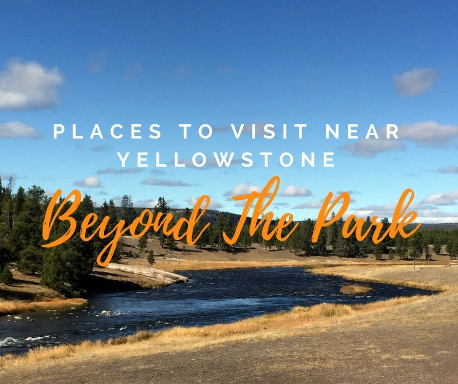 Places to visit near Yellowstone National Park