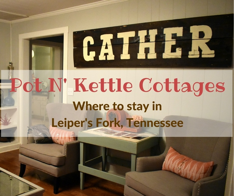 Pot N' Kettle Cottages | Leiper's Fork, Tennessee