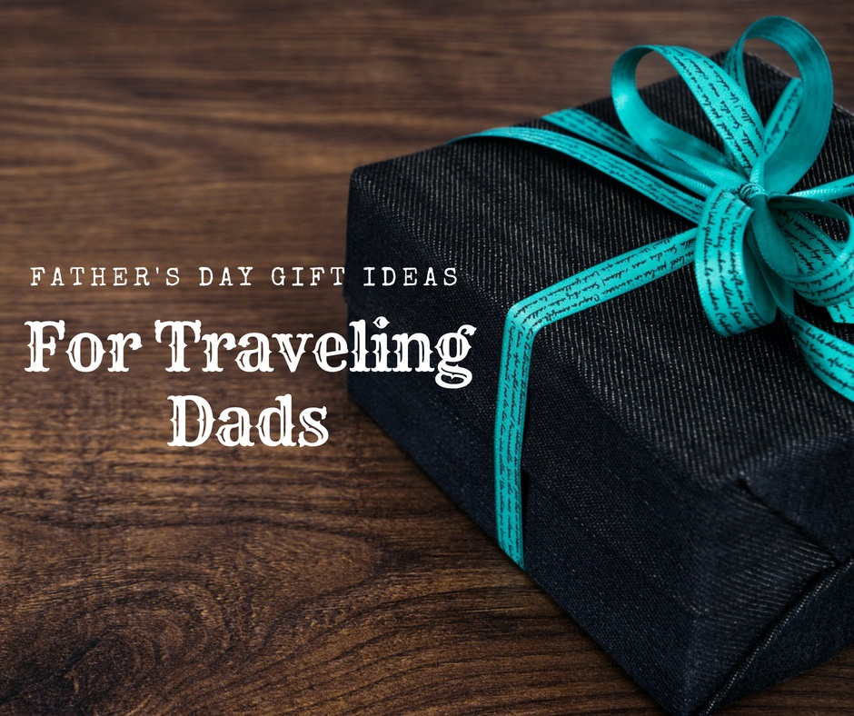 Father's day gift guide for traveling dads
